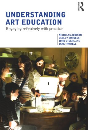 Understanding Art Education: Engaging Reflexively with Practice (Paperback) book cover