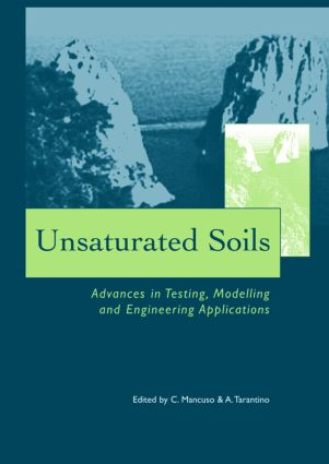Unsaturated Soils - Advances in Testing, Modelling and Engineering Applications: Proceedings of the Second International Workshop on Unsaturated Soils, 23-25 June 2004, Anacapri, Italy, 1st Edition (Hardback) book cover