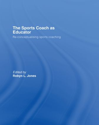 The Sports Coach as Educator: Re-conceptualising Sports Coaching book cover