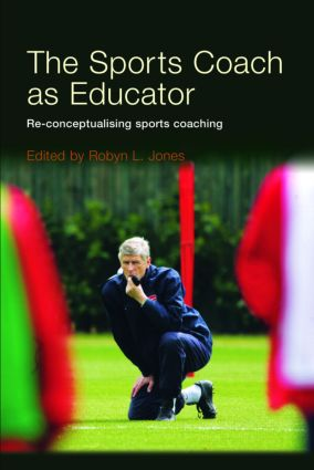 The Sports Coach as Educator: Re-conceptualising Sports Coaching, 1st Edition (Paperback) book cover
