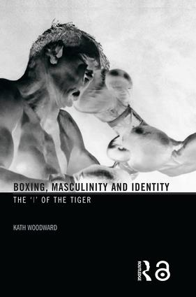 Boxing, Masculinity and Identity: The 'I' of the Tiger (Paperback) book cover