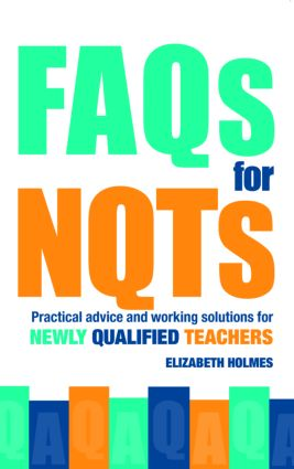 FAQs for NQTs: Practical Advice and Working Solutions for Newly Qualified Teachers (Paperback) book cover