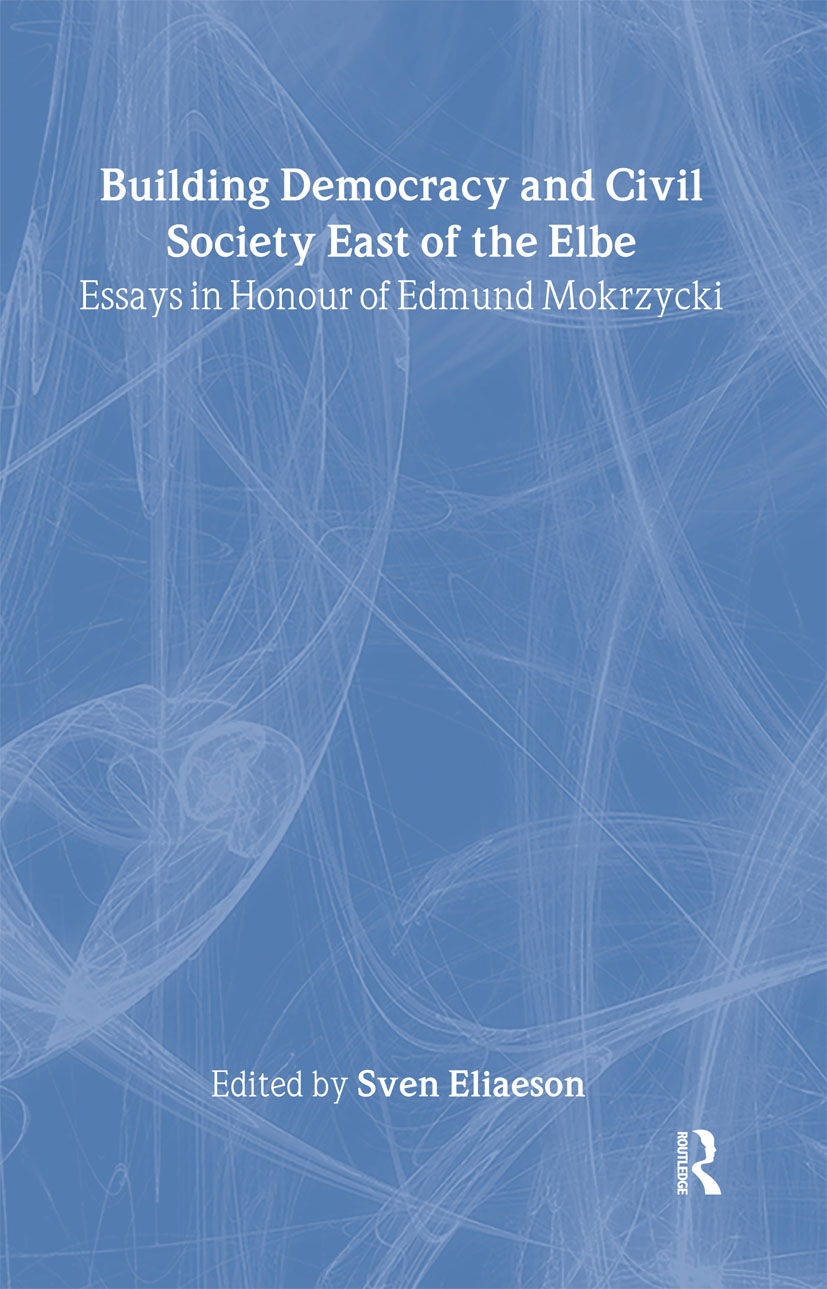 Building Democracy and Civil Society East of the Elbe: Essays in Honour of Edmund Mokrzycki, 1st Edition (Hardback) book cover