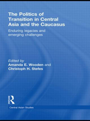The Politics of Transition in Central Asia and the Caucasus: Enduring Legacies and Emerging Challenges book cover