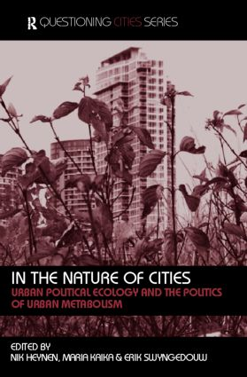 In the Nature of Cities: Urban Political Ecology and the Politics of Urban Metabolism (Paperback) book cover