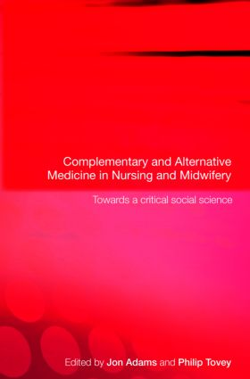 Complementary and Alternative Medicine in Nursing and Midwifery: Towards a Critical Social Science book cover