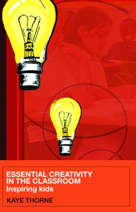 Essential Creativity in the Classroom: Inspiring Kids, 1st Edition (Paperback) book cover