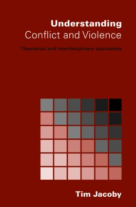 Understanding Conflict and Violence: Theoretical and Interdisciplinary Approaches (Paperback) book cover
