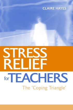 Stress Relief for Teachers: The Coping Triangle, 1st Edition (Paperback) book cover