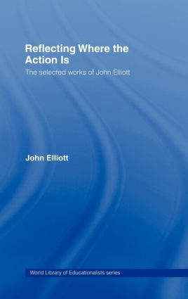 Reflecting Where the Action Is: The Selected Works of John Elliott book cover