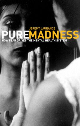 Pure Madness: How Fear Drives the Mental Health System, 1st Edition (Paperback) book cover
