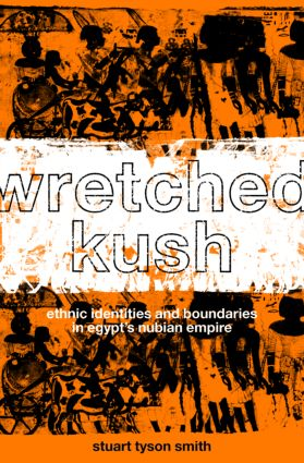 Wretched Kush: Ethnic Identities and Boundries in Egypt's Nubian Empire, 1st Edition (Paperback) book cover