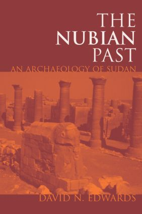 The Nubian Past: An Archaeology of the Sudan, 1st Edition (Hardback) book cover