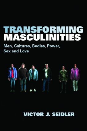 Transforming Masculinities: Men, Cultures, Bodies, Power, Sex and Love (Paperback) book cover