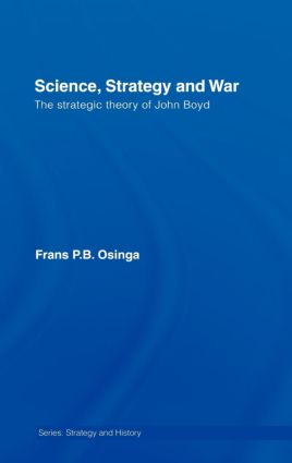 Science, Strategy and War: The Strategic Theory of John Boyd (Hardback) book cover