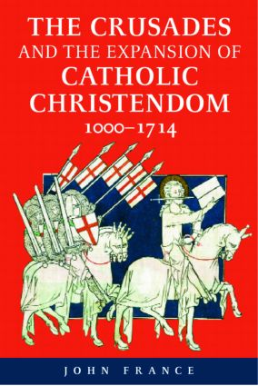 The Crusades and the Expansion of Catholic Christendom, 1000-1714: 1st Edition (Paperback) book cover