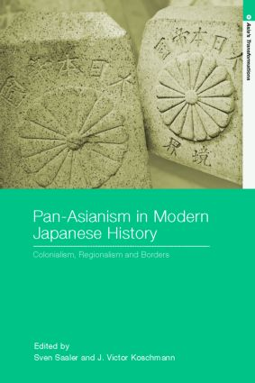 Pan-Asianism in Modern Japanese History: Colonialism, Regionalism and Borders (Paperback) book cover