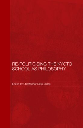Re-Politicising the Kyoto School as Philosophy (Hardback) book cover