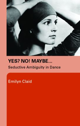 Yes? No! Maybe…: Seductive Ambiguity in Dance, 1st Edition (Paperback) book cover