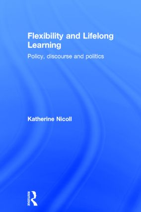 Flexibility and Lifelong Learning: Policy, Discourse, Politics, 1st Edition (Hardback) book cover
