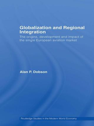Globalization and Regional Integration: The origins, development and impact of the single European aviation market (Hardback) book cover