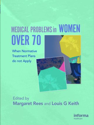Medical Problems in Women over 70: When Normative Treatment Plans do not Apply, 1st Edition (Hardback) book cover
