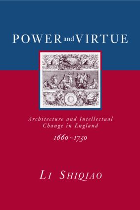 Power and Virtue: Architecture and Intellectual Change in England 1660–1730, 1st Edition (Paperback) book cover