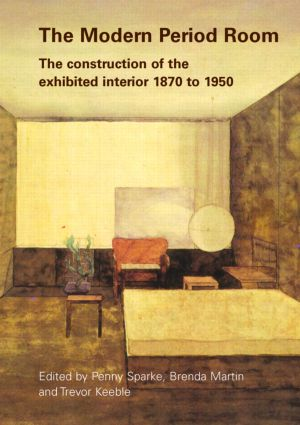 The Modern Period Room: The Construction of the Exhibited Interior 1870–1950 (Paperback) book cover