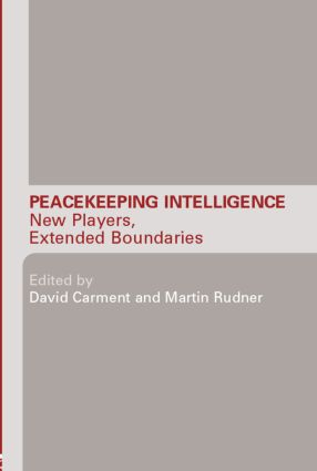 Peacekeeping Intelligence: New Players, Extended Boundaries (Hardback) book cover