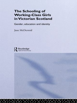 The Schooling of Working-Class Girls in Victorian Scotland: Gender, Education and Identity (Paperback) book cover