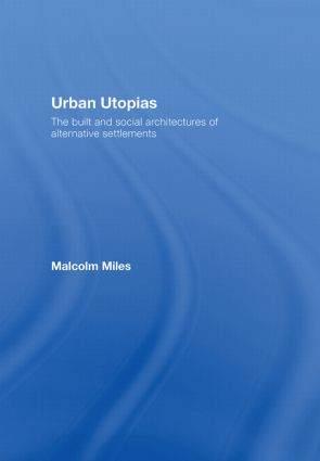 Urban Utopias: The Built and Social Architectures of Alternative Settlements book cover
