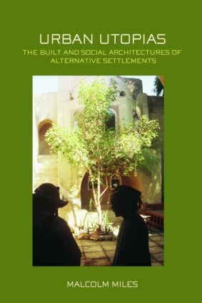 Urban Utopias: The Built and Social Architectures of Alternative Settlements, 1st Edition (e-Book) book cover