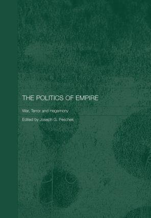 The Politics of Empire: War, Terror and Hegemony, 1st Edition (Paperback) book cover