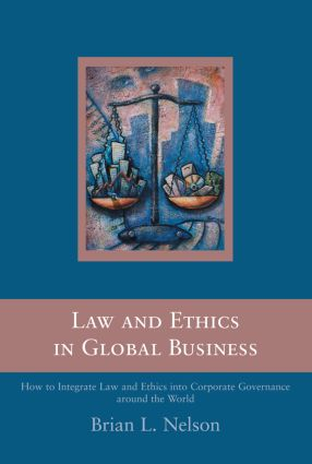 Law and Ethics in Global Business: How to Integrate Law and Ethics into Corporate Governance Around the World, 1st Edition (Hardback) book cover