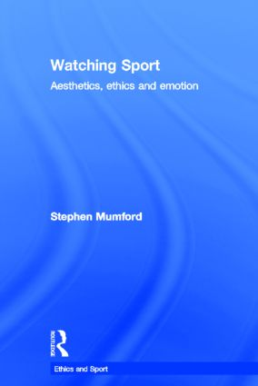 Watching Sport: Aesthetics, Ethics and Emotion (Hardback) book cover
