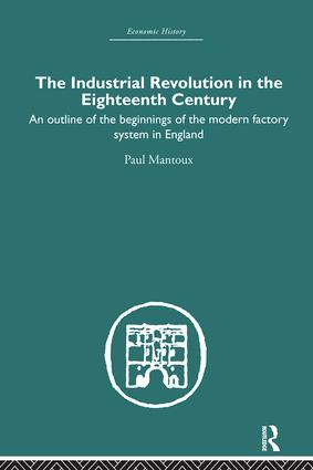 The Industrial Revolution in the Eighteenth Century: An outline of the beginnings of the modern factory system in England (Hardback) book cover