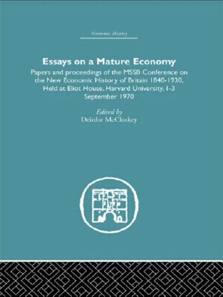 Essays on a Mature Economy: Britain After 1840: Papers and Proceedings on the New Economic History of Britain 1840-1930 (Hardback) book cover