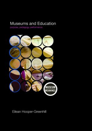 Museums and Education: Purpose, Pedagogy, Performance (Paperback) book cover