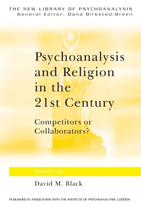 Psychoanalysis and Religion in the 21st Century: Competitors or Collaborators?, 1st Edition (Paperback) book cover