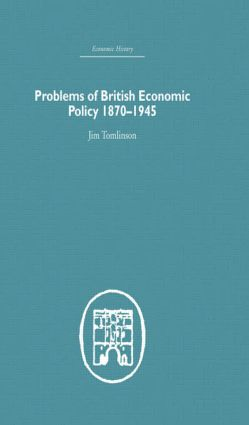 Problems of British Economic Policy, 1870-1945 (Hardback) book cover