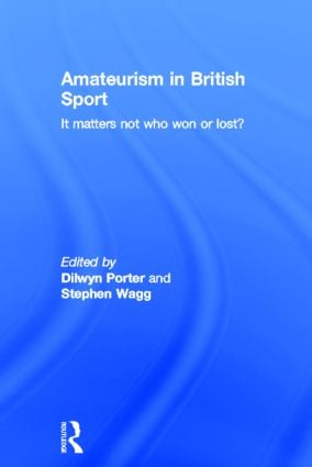 Amateurism in British Sport: It Matters Not Who Won or Lost? (Hardback) book cover