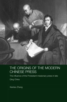 The Origins of the Modern Chinese Press: The Influence of the Protestant Missionary Press in Late Qing China book cover