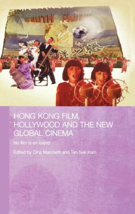 Hong Kong Film, Hollywood and New Global Cinema: No Film is An Island, 1st Edition (Hardback) book cover