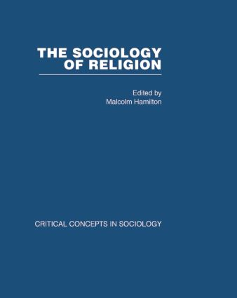 Sociology of Religion V4: Critical Concepts in Sociology, 1st Edition (Hardback) book cover