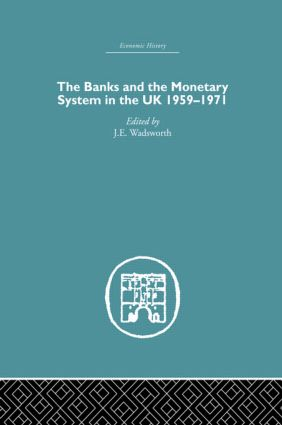 The Banks and the Monetary System in the UK, 1959-1971 (Hardback) book cover