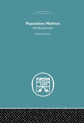 Population Malthus: His Life and Times, 1st Edition (Hardback) book cover