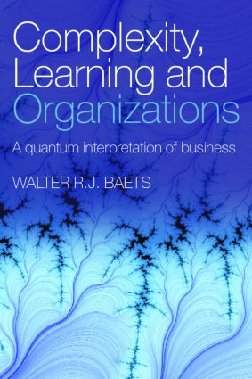 Complexity, Learning and Organizations: A Quantum Interpretation of Business, 1st Edition (Paperback) book cover