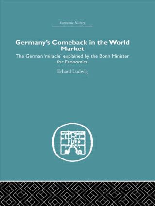 Germany's Comeback in the World Market: the German 'Miracle' explained by the Bonn Minister for Economics, 1st Edition (Hardback) book cover