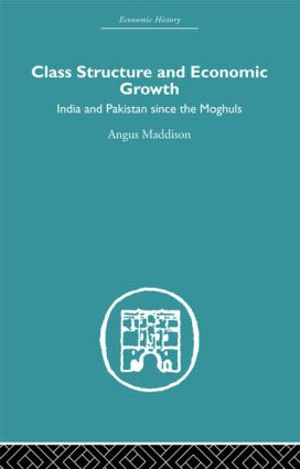 Class Structure and Economic Growth: India and Pakistan Since the Moghuls (Hardback) book cover