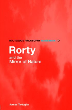 Routledge Philosophy GuideBook to Rorty and the Mirror of Nature (Paperback) book cover
